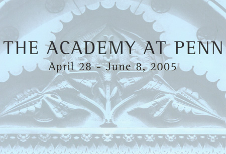 The Academy at Penn: 28 April to 8 June 2005